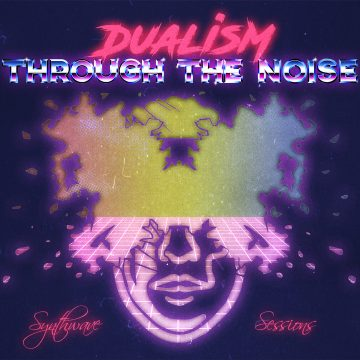 Dualism Synthwave Sessions by Through the Noise