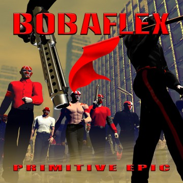 Primitive Epic - Bobaflex